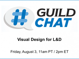 GuildChat: Visual Design and L&D. Friday, August 3. 11am Eastern. 2pm Pacific.