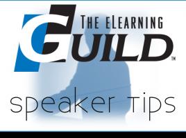 The eLearning Guild - Speaker tips