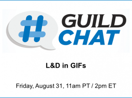 GuildChat. L&D in GIFs. Friday, August 31. 11am Pacific. 2pm Eastern.