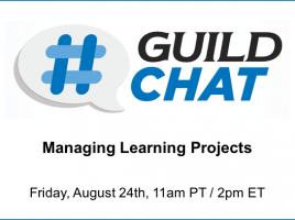 GuildChat - Managing Learning Projects - Friday, August 24th. 11pm Pacific. 2pm Eastern.