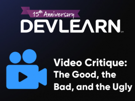 DevLearn 2019 - Video Critique- The good, the bad, and the ugly