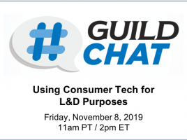GuildChat. Using Consumer Tech for L and D Purposes. Friday, November 8, 2019. 11 AM Pacific time. 2 PM Eastern time.