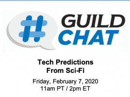 GuildChat. Tech Predictions from Sci-Fi. Friday, February 7, 2020. 11 AM Pacific time. 2 PM Eastern time.