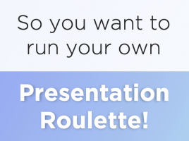So You Want To Run Your Own Presentation Roulette