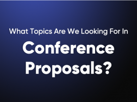 What Topics Are We Looking For In Conference Proposals?
