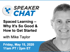 SpeakerChat. Spaced Learning - Why It's So Good & How to Get Started with Mike Taylor. Friday, May 15th. 11 AM Pacific time. 2 PM Eastern time.