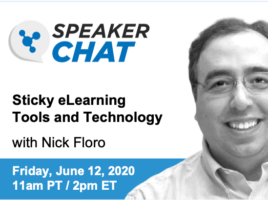 Speaker Chat. Sticky elearning tools and technology with Nick Floro. Friday, June 12th, 2020. 11 AM Pacific time. 2 PM Eastern time.