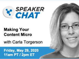 SpeakerChat. Making your content micro with Carla Torgerson. Friday, May 29th, 2020. 11 AM Pacific time. 2 PM Eastern time.