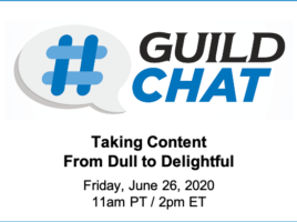 GuildChat. Taking content from dull to delightful. Friday, June 26, 2020. Starting at 11 AM Pacific time. 2 PM Eastern time.