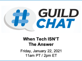 Guild Chat. When tech isn't the answer. Friday, January 22, 2021. 11 AM Eastern time. 2 PM Pacific time.
